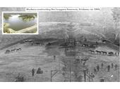 55 - Building of Enoggera Reservoir in 1864